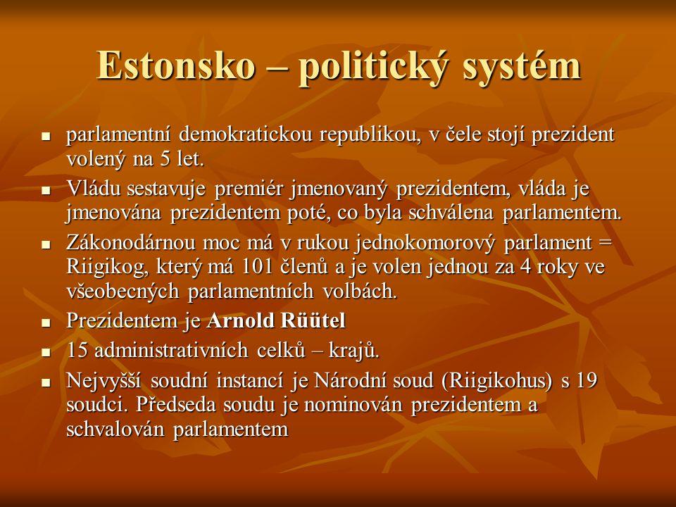 Estonsko – politický systém parlamentní demokratickou republikou, v čele stojí prezident volený na 5 let.