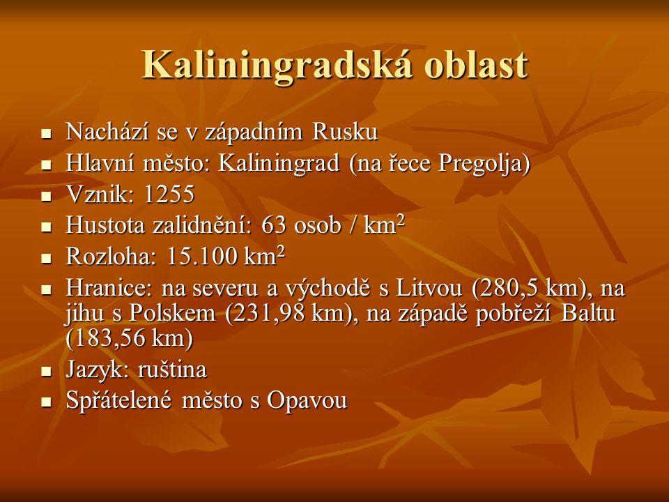 Kaliningradská oblast Nachází se v západním Rusku Nachází se v západním Rusku Hlavní město: Kaliningrad (na řece Pregolja) Hlavní město: Kaliningrad (na řece Pregolja) Vznik: 1255 Vznik: 1255 Hustota zalidnění: 63 osob / km 2 Hustota zalidnění: 63 osob / km 2 Rozloha: 15.100 km 2 Rozloha: 15.100 km 2 Hranice: na severu a východě s Litvou (280,5 km), na jihu s Polskem (231,98 km), na západě pobřeží Baltu (183,56 km) Hranice: na severu a východě s Litvou (280,5 km), na jihu s Polskem (231,98 km), na západě pobřeží Baltu (183,56 km) Jazyk: ruština Jazyk: ruština Spřátelené město s Opavou Spřátelené město s Opavou