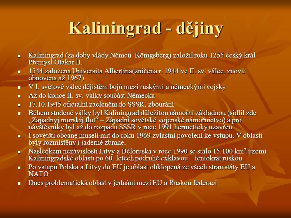 Kaliningrad - dějiny Kaliningrad (za doby vlády Němců Königsberg) založil roku 1255 český král Přemysl Otakar II. Kaliningrad (za doby vlády Němců Kön