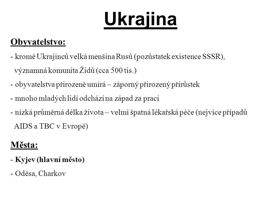 Obyvatelstvo: - kromě Ukrajinců velká menšina Rusů (pozůstatek existence SSSR), významná komunita Židů (cca 500 tis.) - obyvatelstva přirozeně umírá –