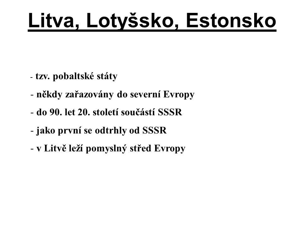Litva, Lotyšsko, Estonsko - tzv. pobaltské státy - někdy zařazovány do severní Evropy - do 90. let 20. století součástí SSSR - jako první se odtrhly o
