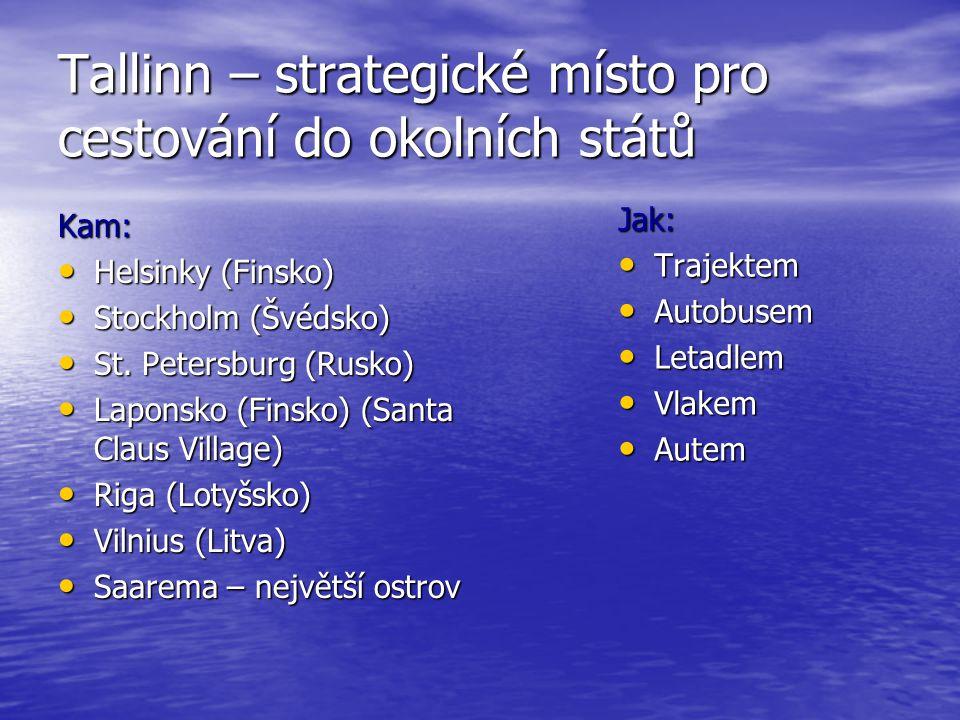 Tallinn – strategické místo pro cestování do okolních států Kam: Helsinky (Finsko) Helsinky (Finsko) Stockholm (Švédsko) Stockholm (Švédsko) St. Peter