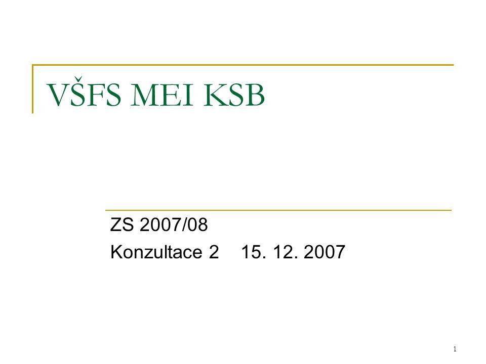 1 VŠFS MEI KSB ZS 2007/08 Konzultace 2 15. 12. 2007