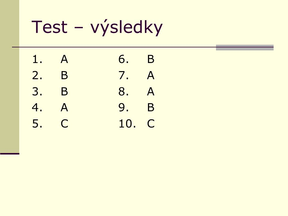Test – výsledky 1.A6.B 2. B7.A 3. B8.A 4. A9.B 5.C10.C