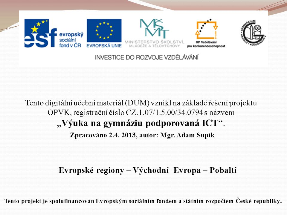 Evropské regiony – Východní Evropa – Pobaltí Tento digitální učební materiál (DUM) vznikl na základě řešení projektu OPVK, registrační číslo CZ.1.07/1