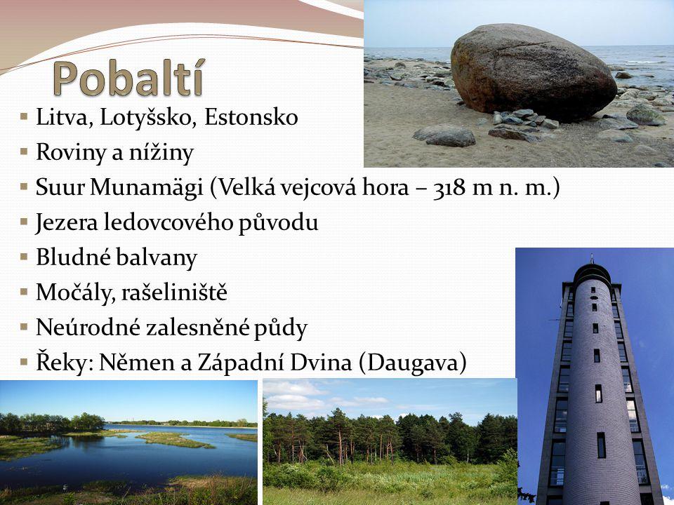  Litva, Lotyšsko, Estonsko  Roviny a nížiny  Suur Munamägi (Velká vejcová hora – 318 m n. m.)  Jezera ledovcového původu  Bludné balvany  Močály