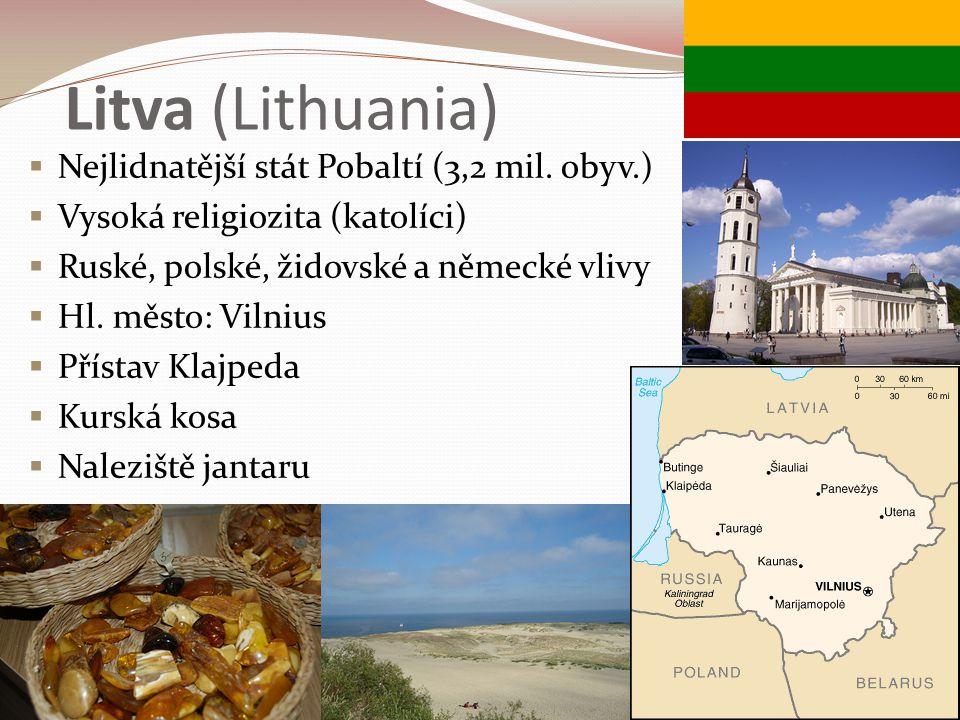 Litva (Lithuania)  Nejlidnatější stát Pobaltí (3,2 mil. obyv.)  Vysoká religiozita (katolíci)  Ruské, polské, židovské a německé vlivy  Hl. město: