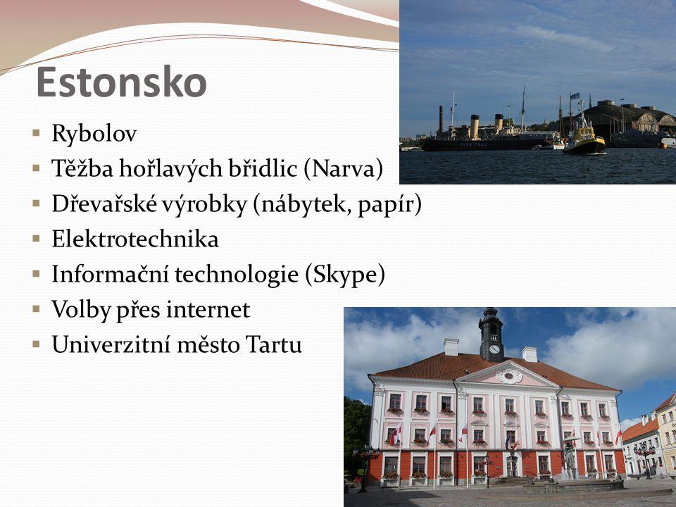 Estonsko  Rybolov  Těžba hořlavých břidlic (Narva)  Dřevařské výrobky (nábytek, papír)  Elektrotechnika  Informační technologie (Skype)  Volby p