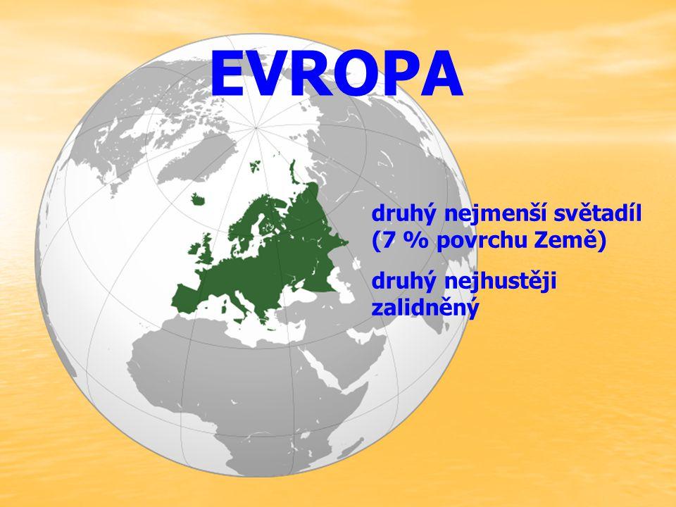EVROPA druhý nejmenší světadíl (7 % povrchu Země) druhý nejhustěji zalidněný