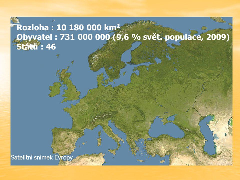 Rozloha : 10 180 000 km 2 Obyvatel : 731 000 000 (9,6 % svět. populace, 2009) Států : 46 Satelitní snímek Evropy
