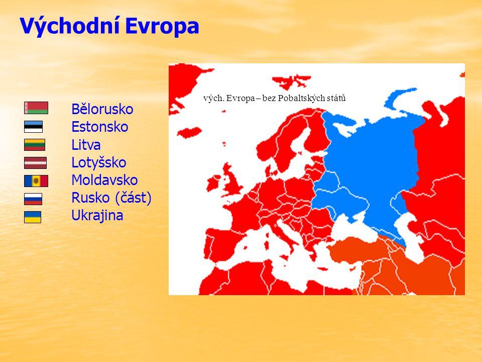 Východní Evropa vých. Evropa – bez Pobaltských států Bělorusko Estonsko Litva Lotyšsko Moldavsko Rusko (část) Ukrajina