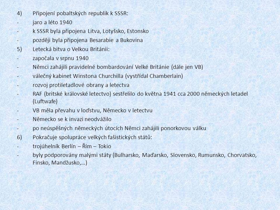 4)Připojení pobaltských republik k SSSR: -jaro a léto 1940 -k SSSR byla připojena Litva, Lotyšsko, Estonsko -později byla připojena Besarabie a Bukovi