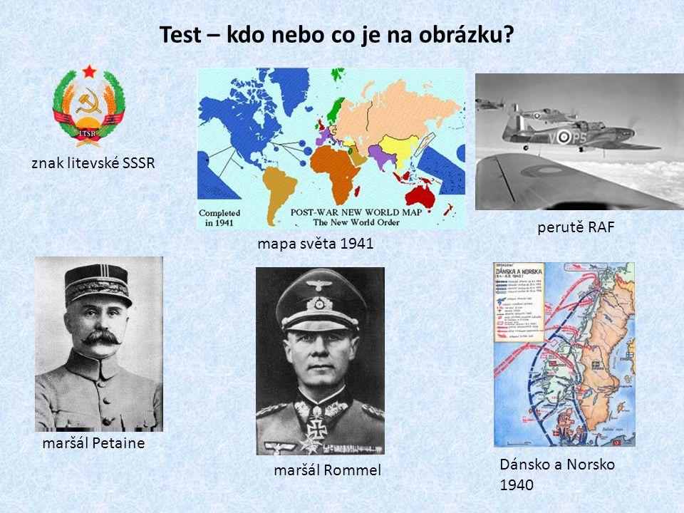 Test – kdo nebo co je na obrázku? znak litevské SSSR mapa světa 1941 perutě RAF maršál Rommel Dánsko a Norsko 1940 maršál Petaine