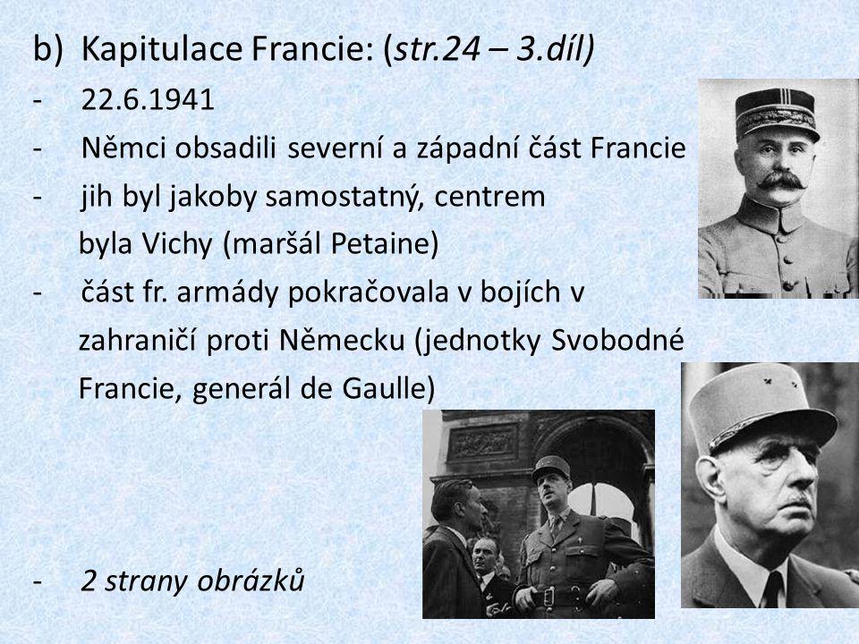b)Kapitulace Francie: (str.24 – 3.díl) -22.6.1941 -Němci obsadili severní a západní část Francie -jih byl jakoby samostatný, centrem byla Vichy (maršá