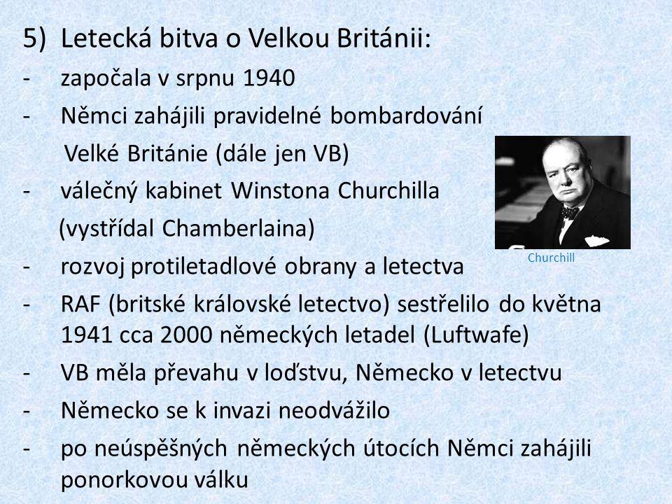 5)Letecká bitva o Velkou Británii: -započala v srpnu 1940 -Němci zahájili pravidelné bombardování Velké Británie (dále jen VB) -válečný kabinet Winsto