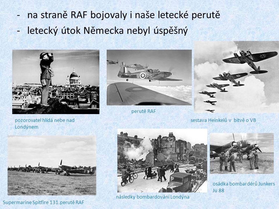 -na straně RAF bojovaly i naše letecké perutě -letecký útok Německa nebyl úspěšný pozorovatel hlídá nebe nad Londýnem perutě RAF sestava Heinkelů v bi