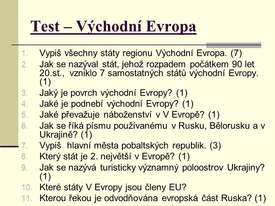 Test – Východní Evropa 1. Vypiš všechny státy regionu Východní Evropa. (7) 2. Jak se nazýval stát, jehož rozpadem počátkem 90 let 20.st., vzniklo 7 sa