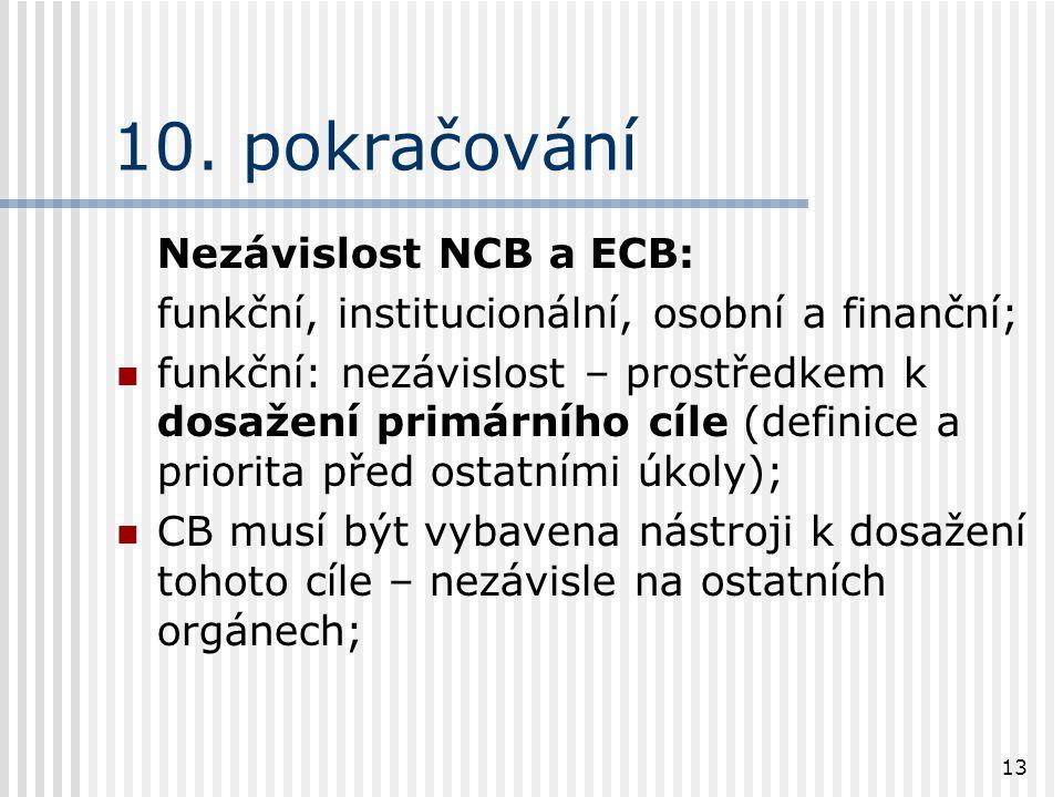 13 10. pokračování Nezávislost NCB a ECB: funkční, institucionální, osobní a finanční; funkční: nezávislost – prostředkem k dosažení primárního cíle (