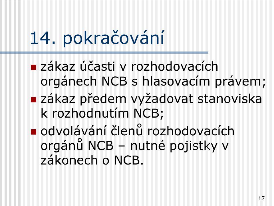 17 14. pokračování zákaz účasti v rozhodovacích orgánech NCB s hlasovacím právem; zákaz předem vyžadovat stanoviska k rozhodnutím NCB; odvolávání člen