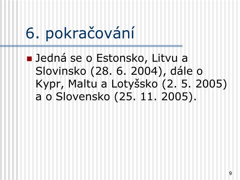 9 6. pokračování Jedná se o Estonsko, Litvu a Slovinsko (28. 6. 2004), dále o Kypr, Maltu a Lotyšsko (2. 5. 2005) a o Slovensko (25. 11. 2005).