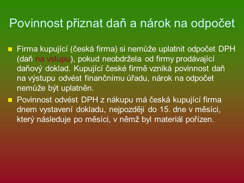 Povinnost přiznat daň a nárok na odpočet Firma kupující (česká firma) si nemůže uplatnit odpočet DPH (daň na vstupu), pokud neobdržela od firmy prodávající daňový doklad.