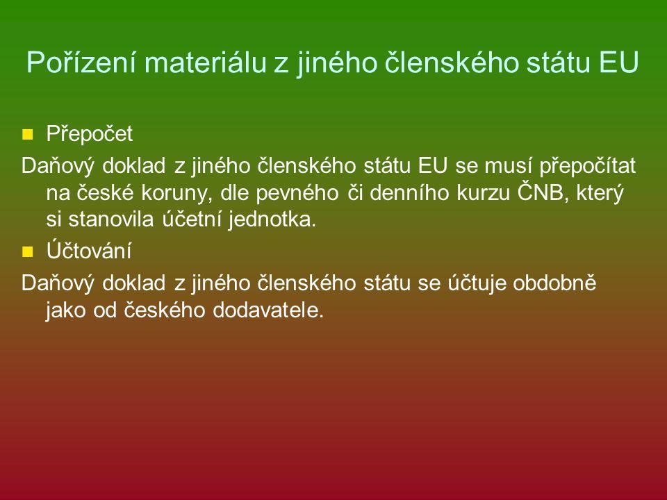Pořízení materiálu z jiného členského státu EU Přepočet Daňový doklad z jiného členského státu EU se musí přepočítat na české koruny, dle pevného či denního kurzu ČNB, který si stanovila účetní jednotka.