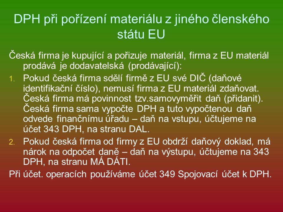 DPH při pořízení materiálu z jiného členského státu EU Česká firma je kupující a pořizuje materiál, firma z EU materiál prodává je dodavatelská (prodávající): 1.