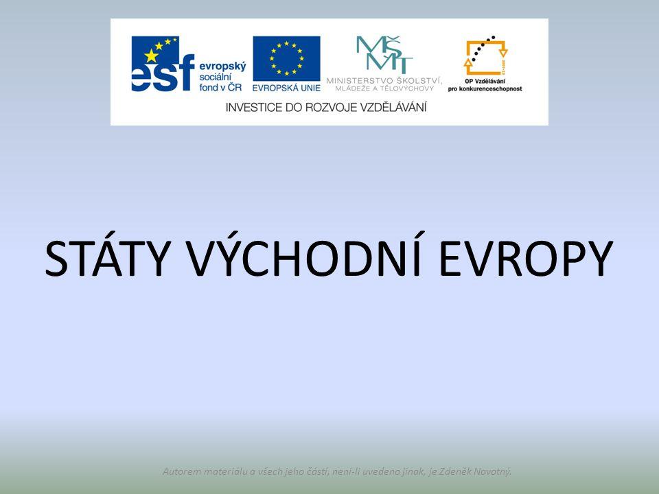STÁTY VÝCHODNÍ EVROPY Autorem materiálu a všech jeho částí, není-li uvedeno jinak, je Zdeněk Novotný.
