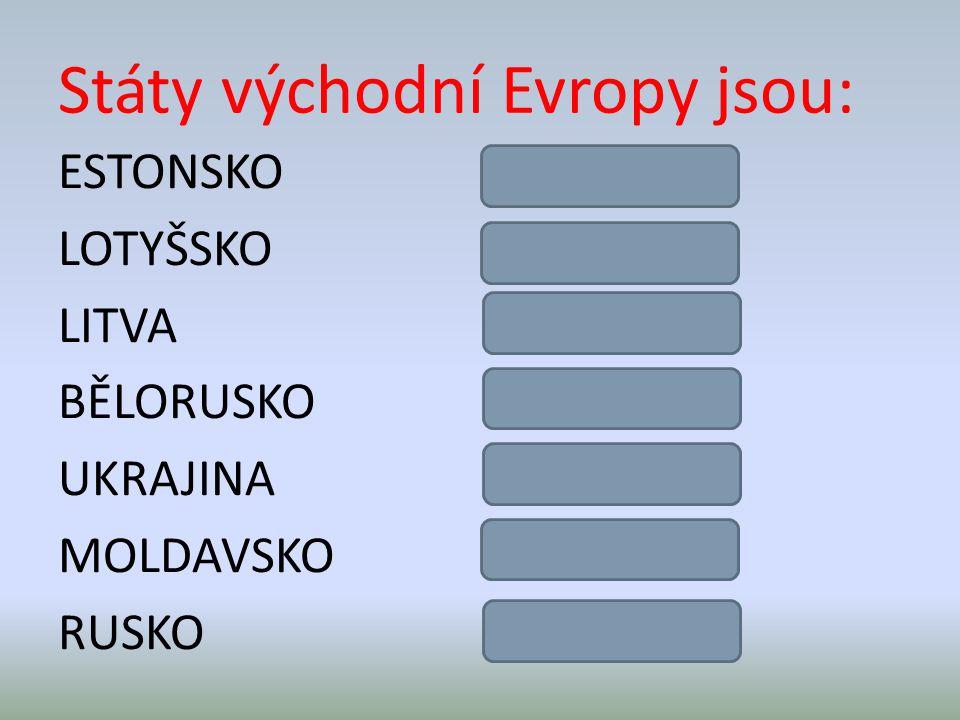 Státy východní Evropy jsou: ESTONSKOTallin LOTYŠSKORiga LITVAVilnius BĚLORUSKOMinsk UKRAJINAKyjev MOLDAVSKOKišiněv RUSKOMoskva