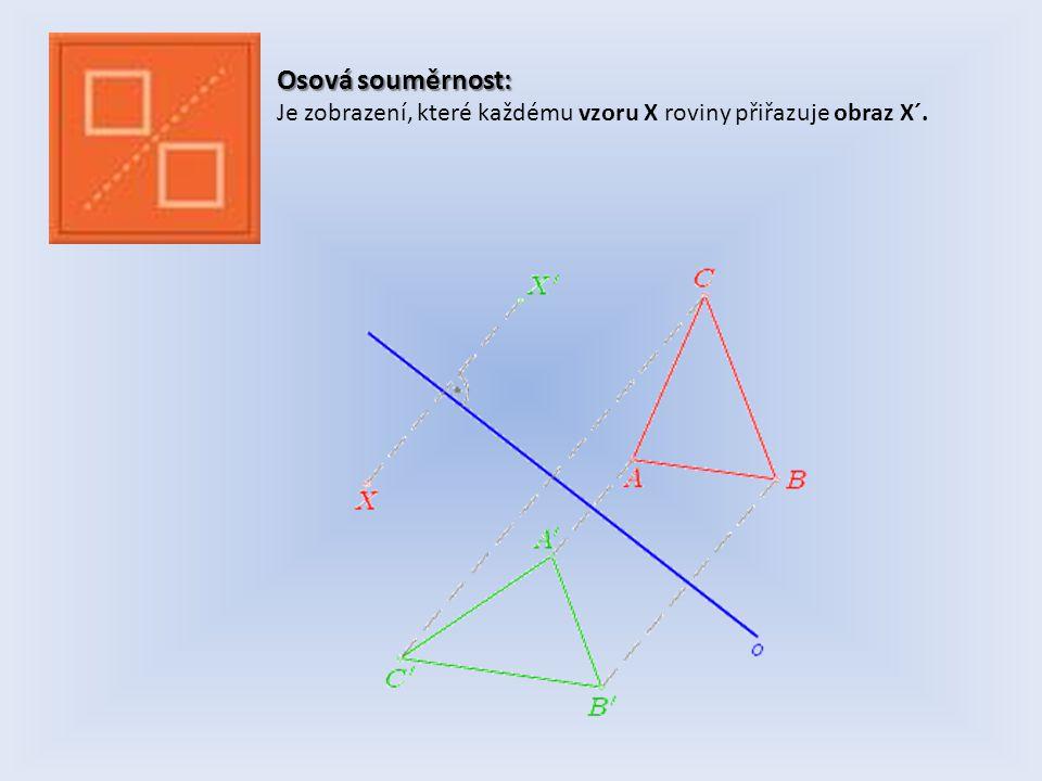 Osová souměrnost: Je zobrazení, které každému vzoru X roviny přiřazuje obraz X´.