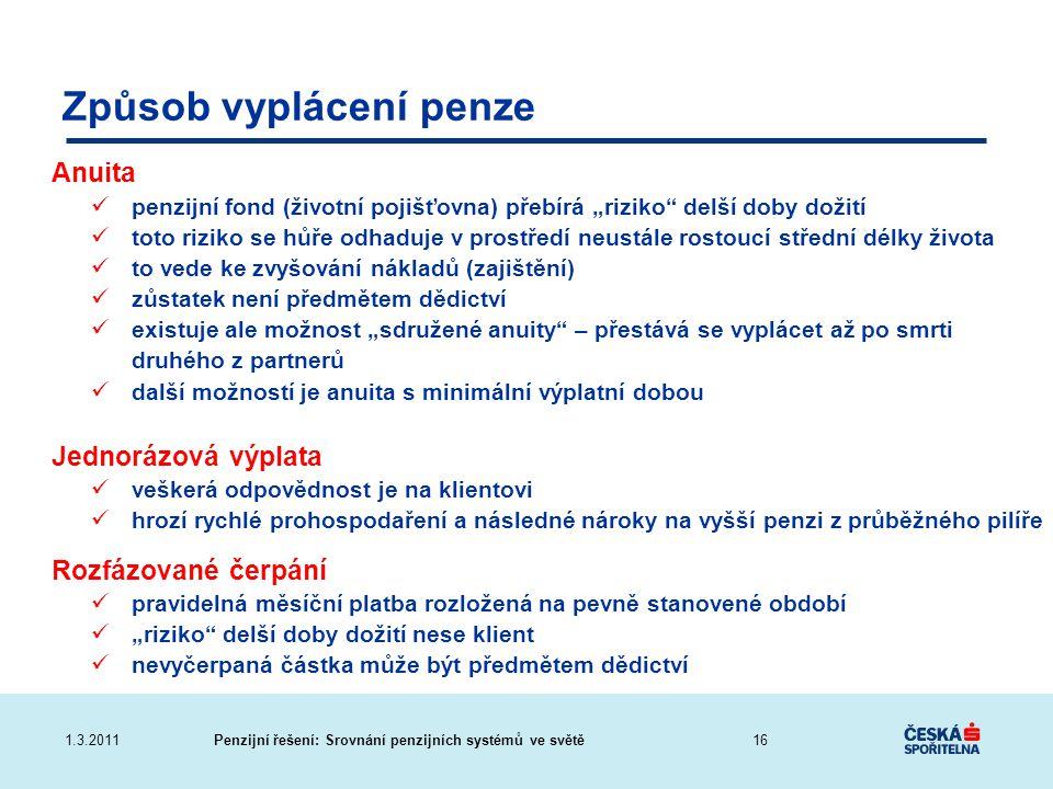 """Penzijní řešení: Srovnání penzijních systémů ve světě1.3.2011 Způsob vyplácení penze Anuita penzijní fond (životní pojišťovna) přebírá """"riziko"""" delší"""
