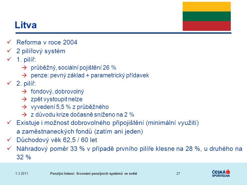 Penzijní řešení: Srovnání penzijních systémů ve světě1.3.2011 Litva Reforma v roce 2004 2 pilířový systém 1. pilíř:  průběžný, sociální pojištění 26