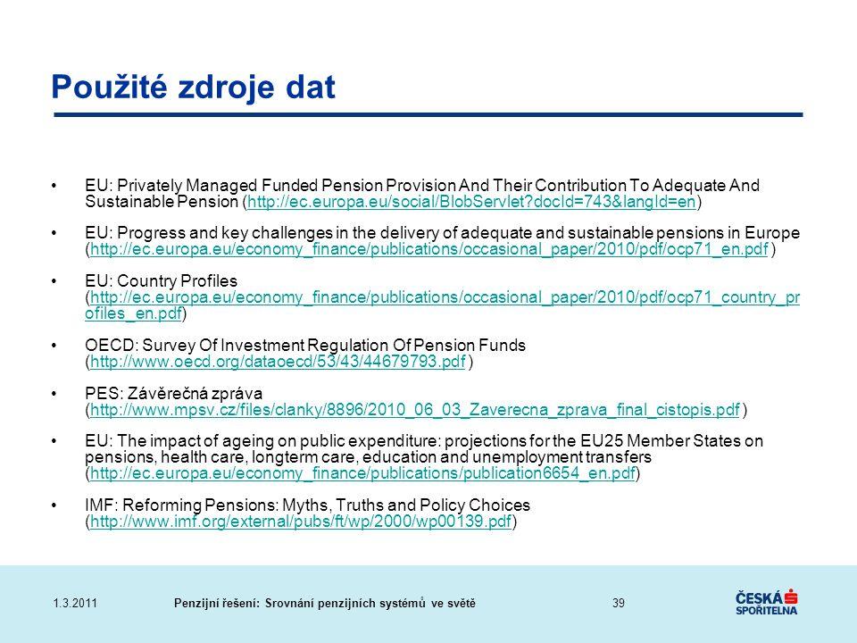 Penzijní řešení: Srovnání penzijních systémů ve světě1.3.2011 Použité zdroje dat EU: Privately Managed Funded Pension Provision And Their Contribution