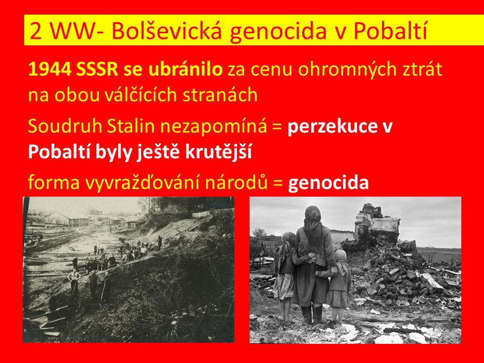 1944 SSSR se ubránilo za cenu ohromných ztrát na obou válčících stranách Soudruh Stalin nezapomíná = perzekuce v Pobaltí byly ještě krutější forma vyvražďování národů = genocida 2 WW- Bolševická genocida v Pobaltí