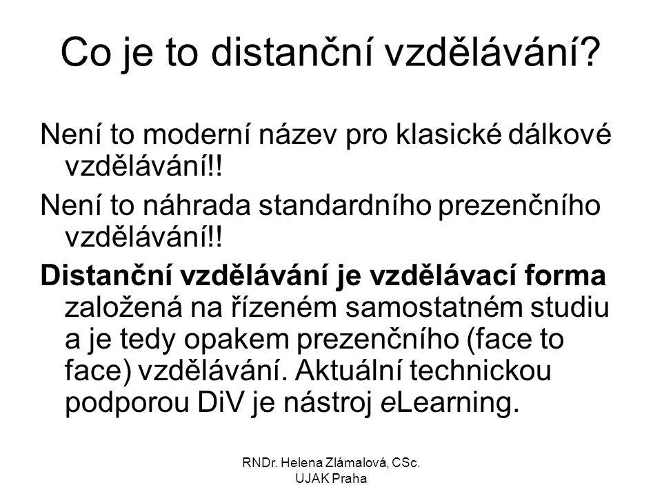 RNDr.Helena Zlámalová, CSc. UJAK Praha Má smysl vzdělávat distančně na našich vysokých školách.