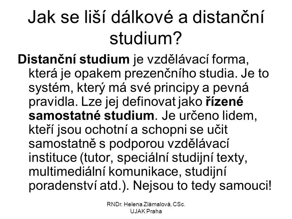 RNDr.Helena Zlámalová, CSc. UJAK Praha Jak se liší dálkové a distanční studium.