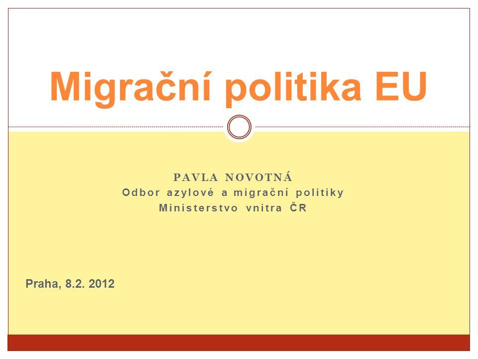PAVLA NOVOTNÁ Odbor azylové a migrační politiky Ministerstvo vnitra ČR Migrační politika EU Praha, 8.2. 2012