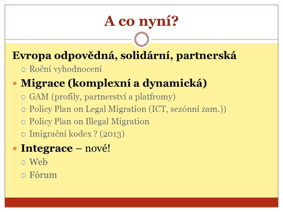 A co nyní? Evropa odpovědná, solidární, partnerská  Roční vyhodnocení Migrace (komplexní a dynamická)  GAM (profily, partnerství a platfromy)  Poli
