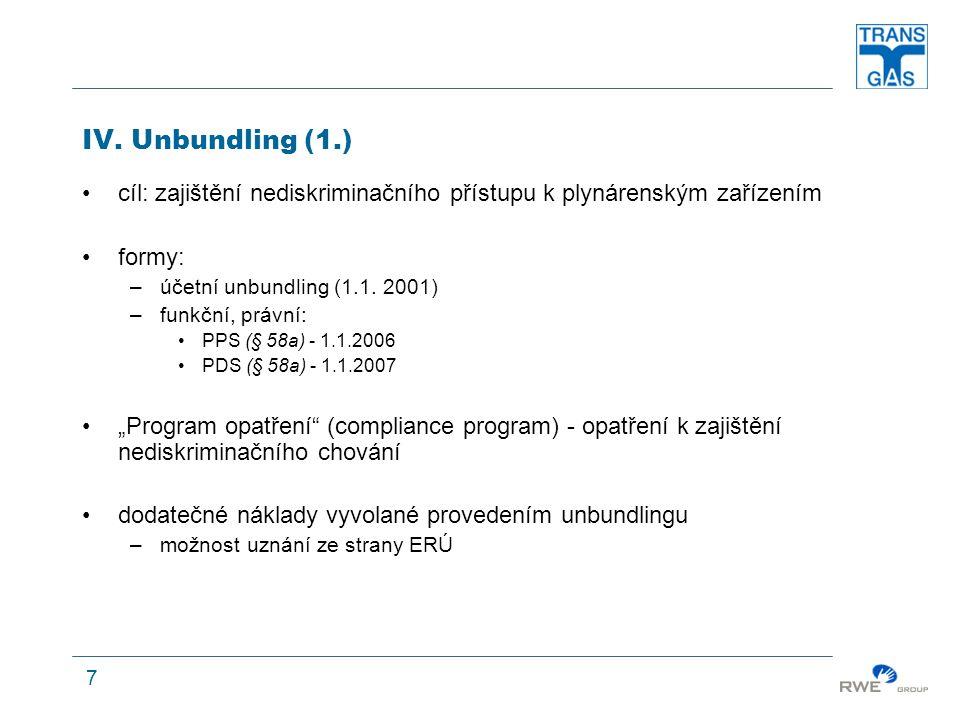7 IV. Unbundling (1.) cíl: zajištění nediskriminačního přístupu k plynárenským zařízením formy: –účetní unbundling (1.1. 2001) –funkční, právní: PPS (