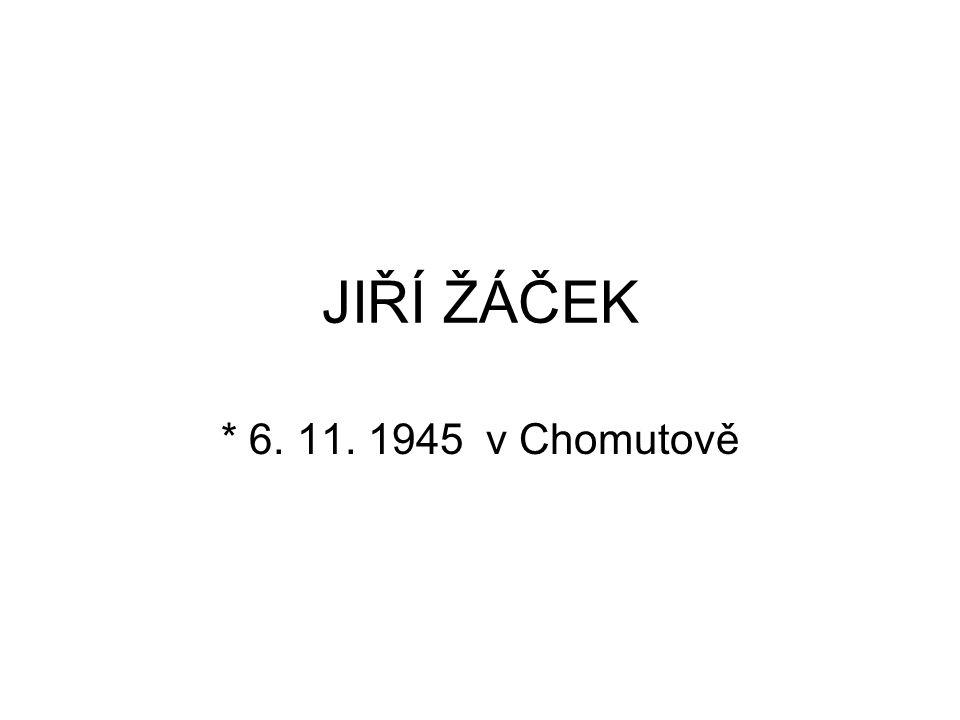 JIŘÍ ŽÁČEK * 6. 11. 1945 v Chomutově