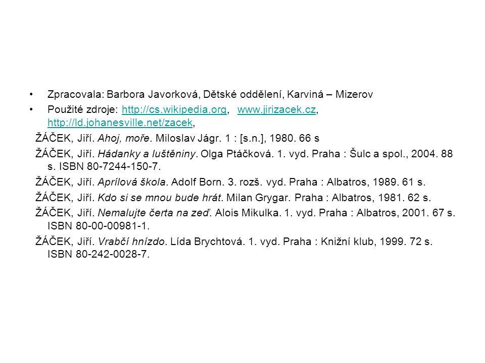 Zpracovala: Barbora Javorková, Dětské oddělení, Karviná – Mizerov Použité zdroje: http://cs.wikipedia.org, www.jirizacek.cz, http://ld.johanesville.ne