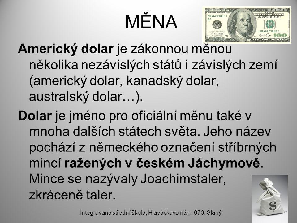MĚNA Americký dolar je zákonnou měnou několika nezávislých států i závislých zemí (americký dolar, kanadský dolar, australský dolar…).