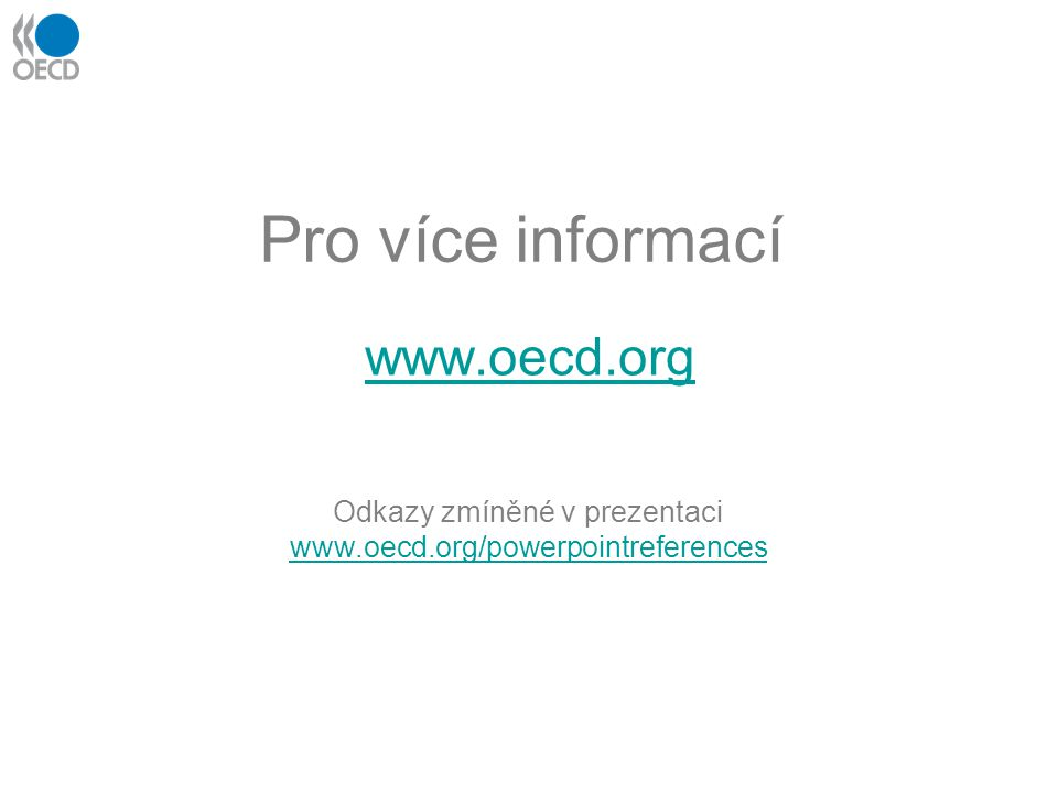Pro více informací www.oecd.org Odkazy zmíněné v prezentaci www.oecd.org/powerpointreferences