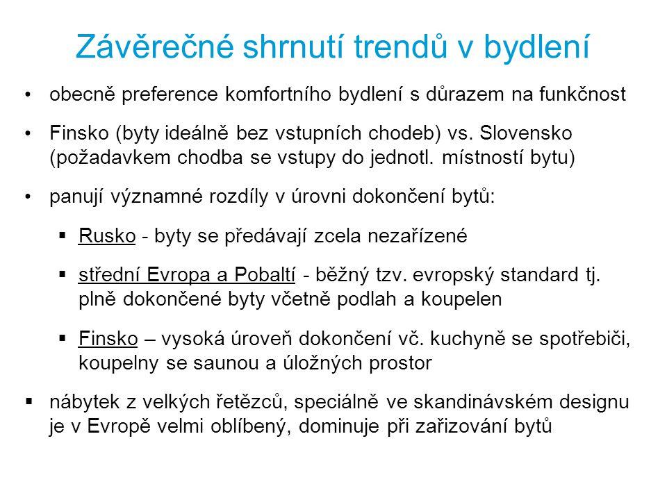 Závěrečné shrnutí trendů v bydlení obecně preference komfortního bydlení s důrazem na funkčnost Finsko (byty ideálně bez vstupních chodeb) vs. Slovens
