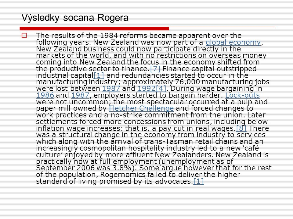 Výsledky socana Rogera  The results of the 1984 reforms became apparent over the following years. New Zealand was now part of a global economy, New Z