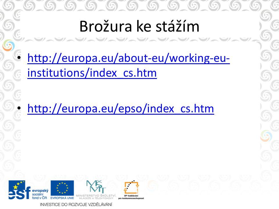 Brožura ke stážím http://europa.eu/about-eu/working-eu- institutions/index_cs.htm http://europa.eu/about-eu/working-eu- institutions/index_cs.htm http