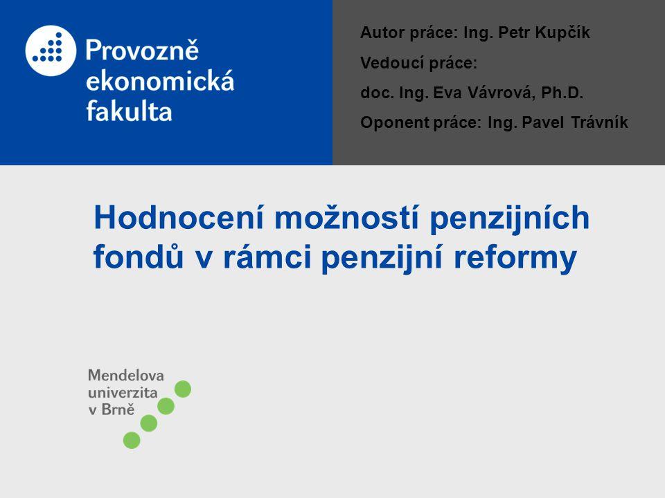Hodnocení možností penzijních fondů v rámci penzijní reformy Autor práce: Ing.