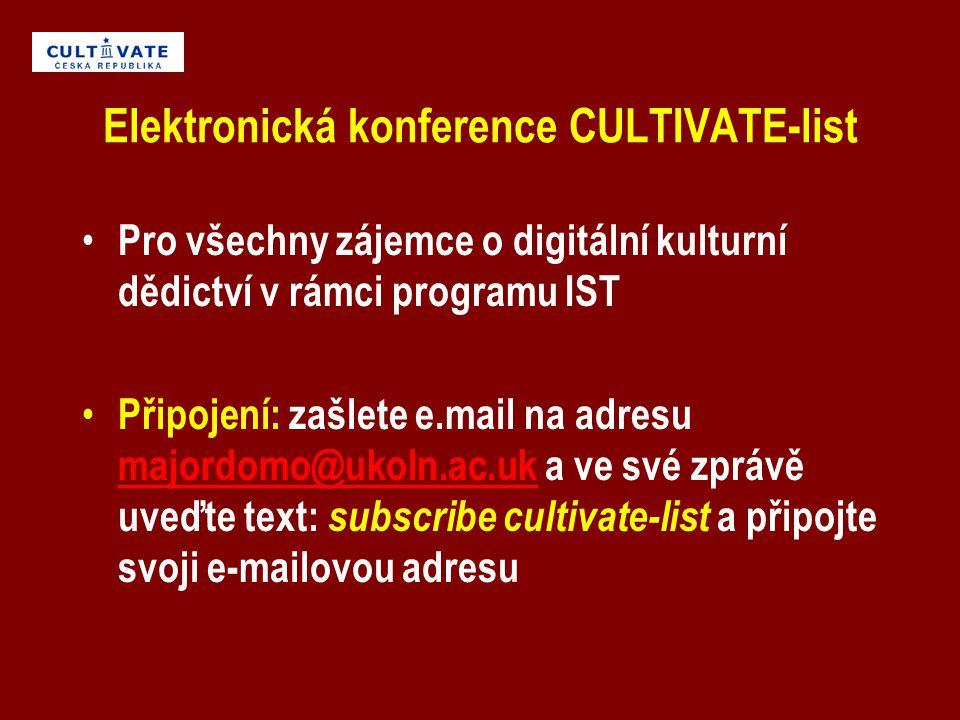 Elektronická konference CULTIVATE-list Pro všechny zájemce o digitální kulturní dědictví v rámci programu IST Připojení: zašlete e.mail na adresu majordomo@ukoln.ac.uk a ve své zprávě uveďte text: subscribe cultivate-list a připojte svoji e-mailovou adresu majordomo@ukoln.ac.uk