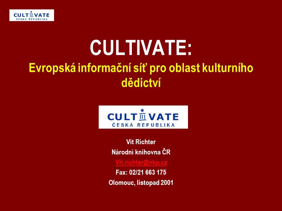CULTIVATE: Evropská informační síť pro oblast kulturního dědictví Vít Richter Národní knihovna ČR Vit.richter@nkp.cz Fax: 02/21 663 175 Olomouc, listopad 2001