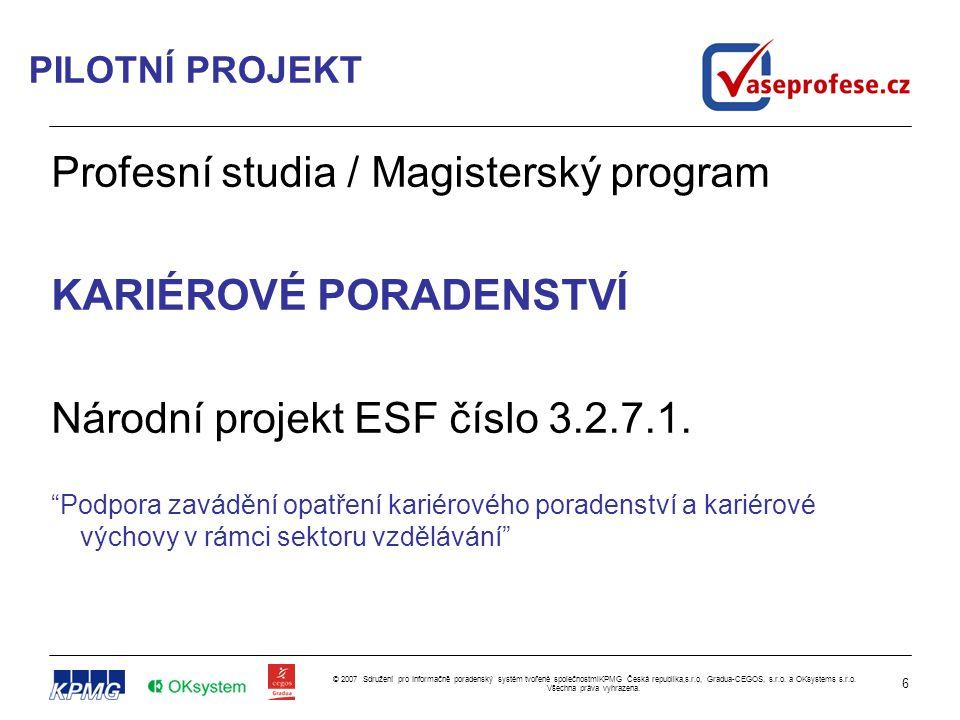 6 © 2007 Sdružení pro Informačně poradenský systém tvořené společnostmiKPMG Česká republika,s.r.o, Gradua-CEGOS, s.r.o. a OKsystems s.r.o. Všechna prá